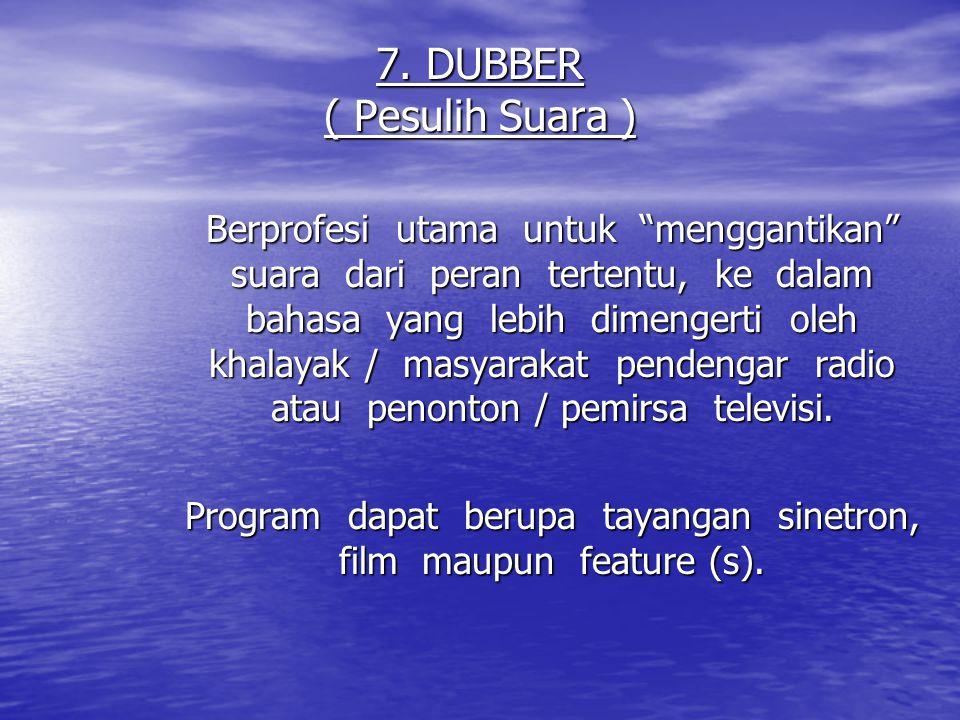 7. DUBBER ( Pesulih Suara )