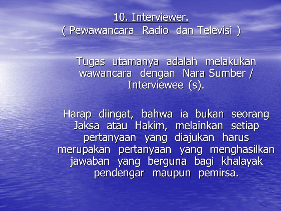10. Interviewer. ( Pewawancara Radio dan Televisi )