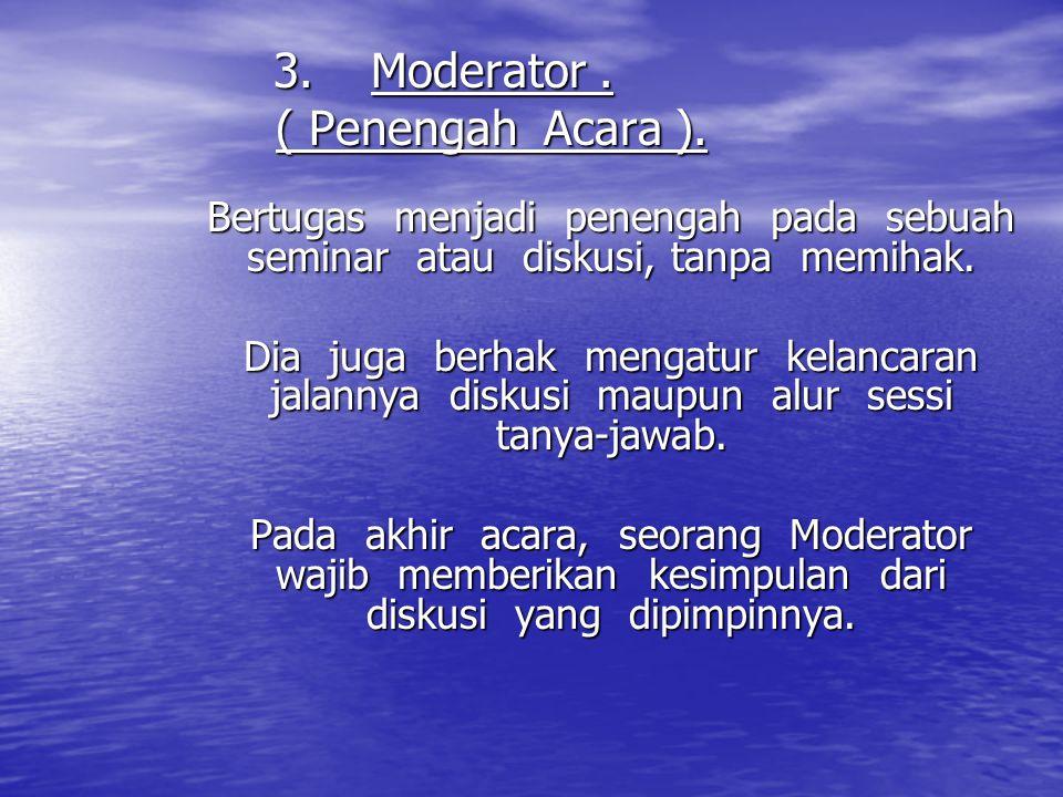 Moderator . ( Penengah Acara ).