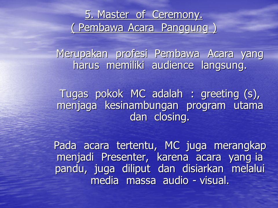5. Master of Ceremony. ( Pembawa Acara Panggung )