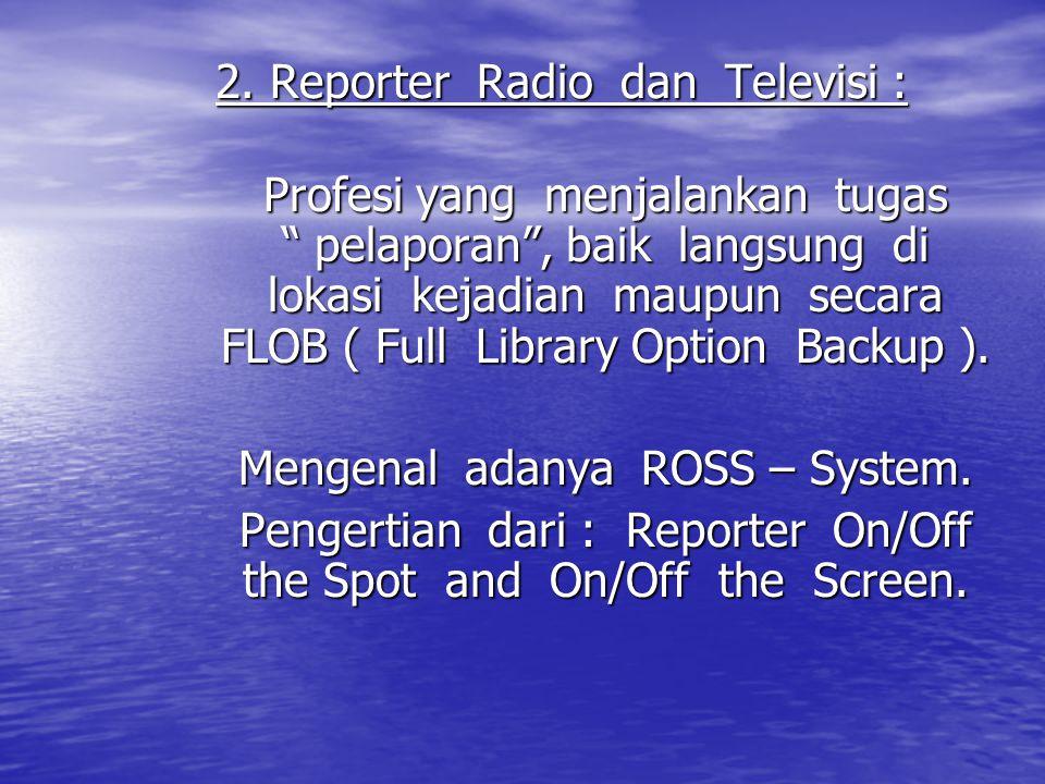 2. Reporter Radio dan Televisi :