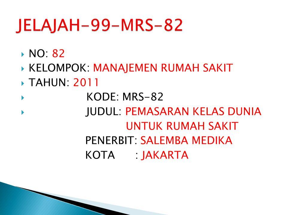 JELAJAH-99-MRS-82 NO: 82 KELOMPOK: MANAJEMEN RUMAH SAKIT TAHUN: 2011