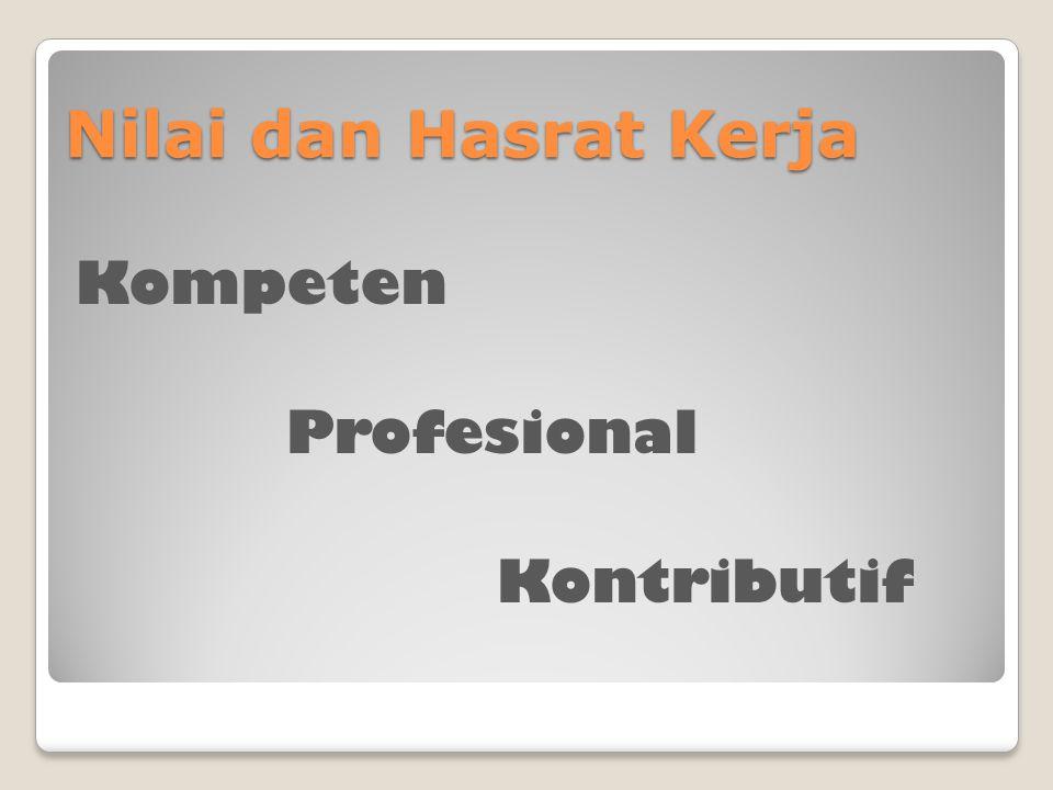 Nilai dan Hasrat Kerja Kompeten Profesional Kontributif