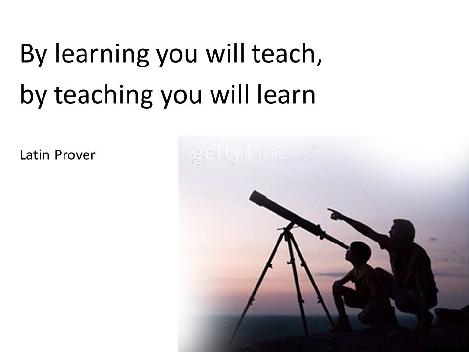 By learning you will teach, by teaching you will learn