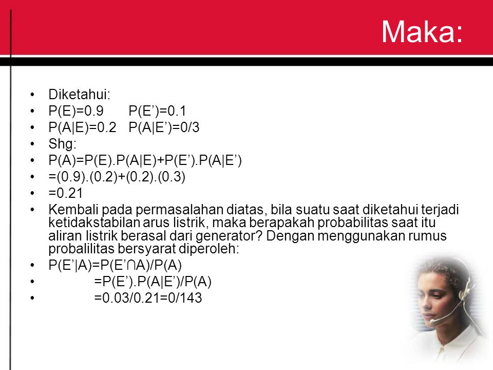 Maka: Diketahui: P(E)=0.9 P(E')=0.1 P(A|E)=0.2 P(A|E')=0/3 Shg: