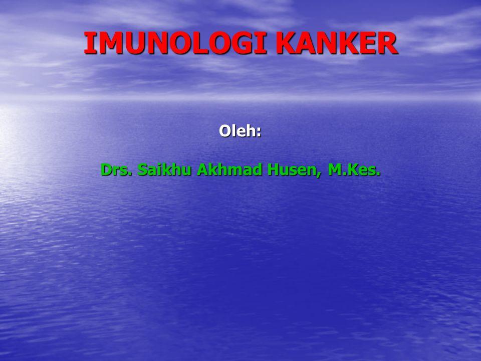 IMUNOLOGI KANKER Oleh: Drs. Saikhu Akhmad Husen, M.Kes.