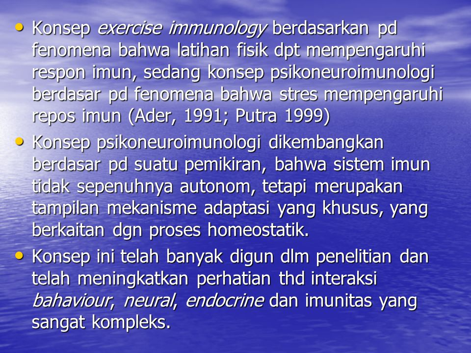 Konsep exercise immunology berdasarkan pd fenomena bahwa latihan fisik dpt mempengaruhi respon imun, sedang konsep psikoneuroimunologi berdasar pd fenomena bahwa stres mempengaruhi repos imun (Ader, 1991; Putra 1999)