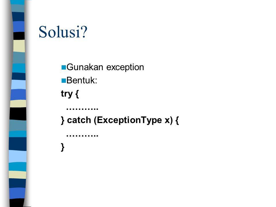 Solusi Gunakan exception Bentuk: try { ………..