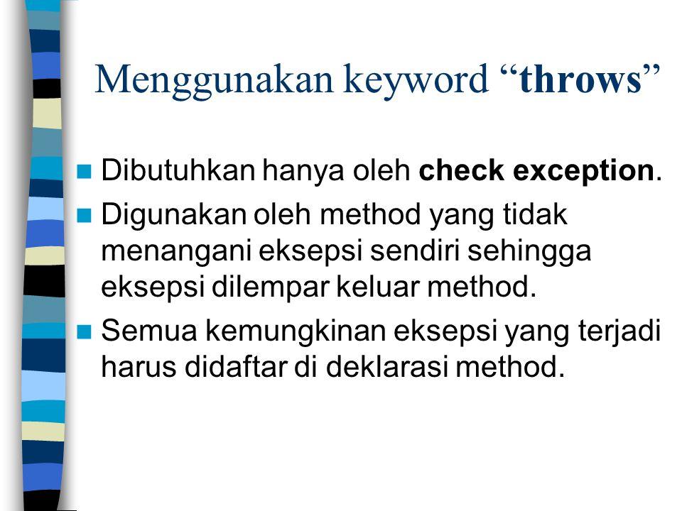Menggunakan keyword throws