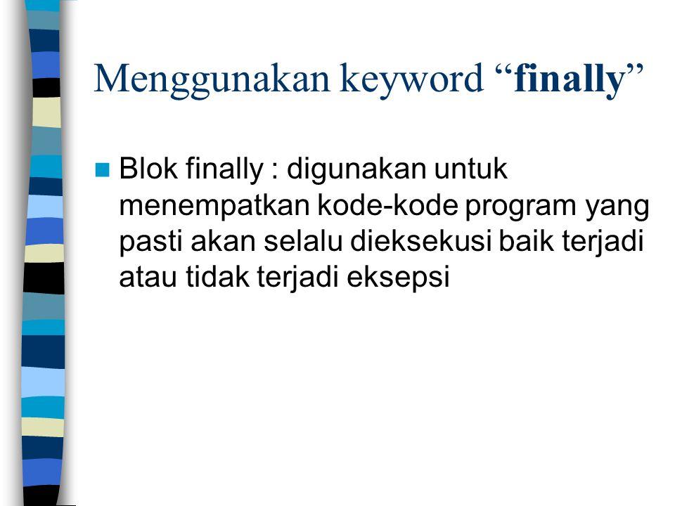 Menggunakan keyword finally