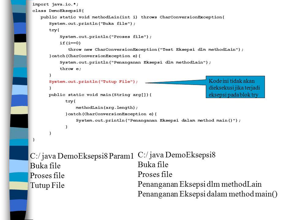 C:/ java DemoEksepsi8 Param1 Buka file Proses file Tutup File