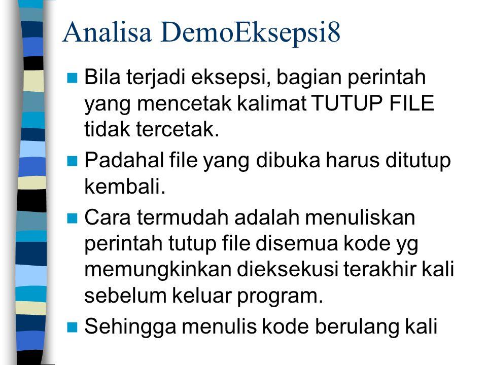 Analisa DemoEksepsi8 Bila terjadi eksepsi, bagian perintah yang mencetak kalimat TUTUP FILE tidak tercetak.