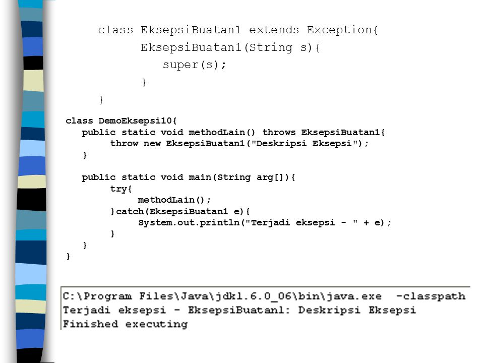 class EksepsiBuatan1 extends Exception{ EksepsiBuatan1(String s){ super(s); }