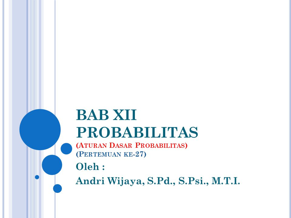 BAB XII PROBABILITAS (Aturan Dasar Probabilitas) (Pertemuan ke-27)