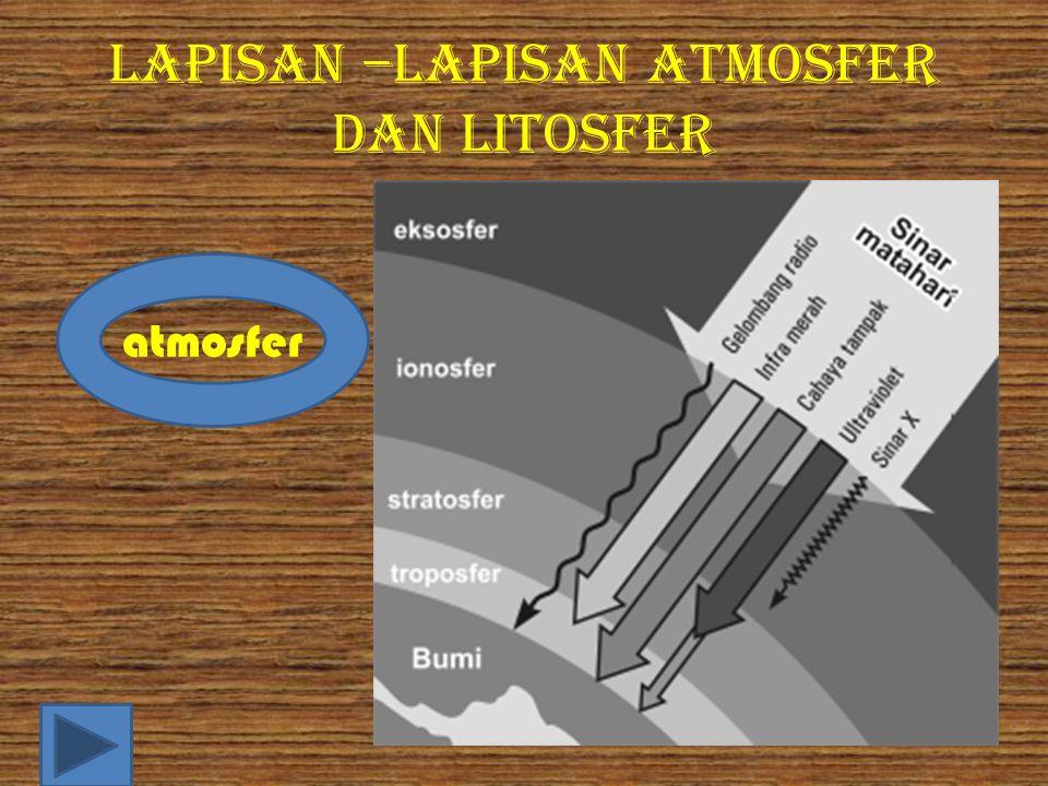 Lapisan –lapisan atmosfer dan litosfer