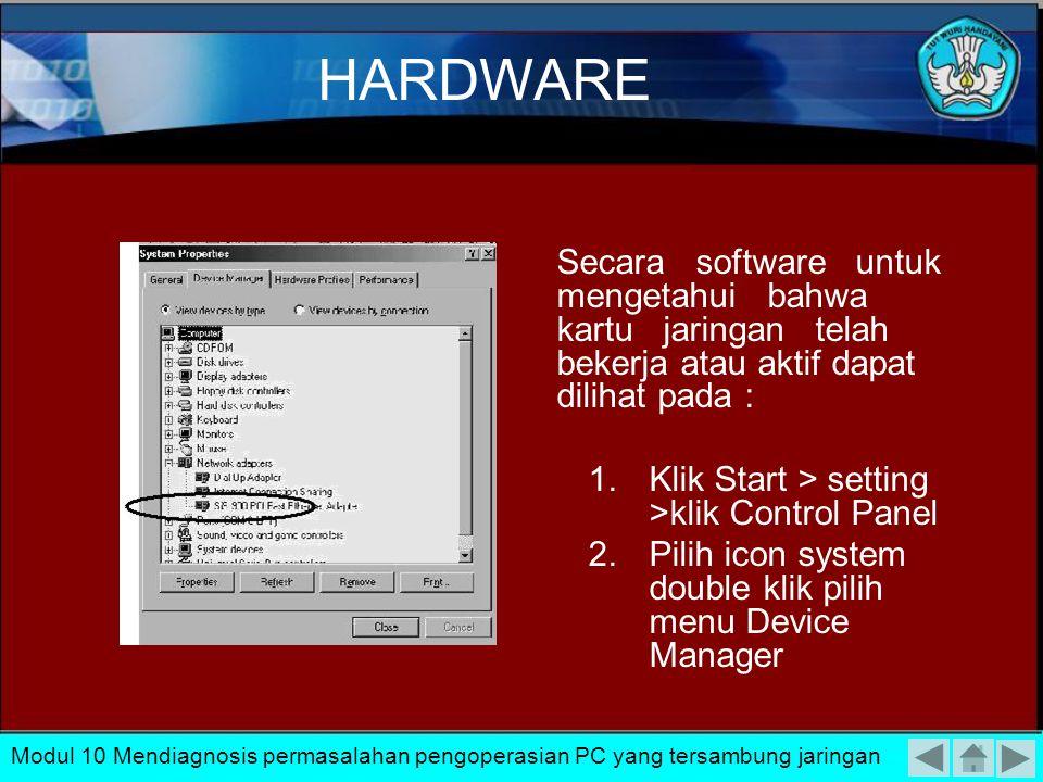 HARDWARE Secara software untuk mengetahui bahwa kartu jaringan telah bekerja atau aktif dapat dilihat pada :