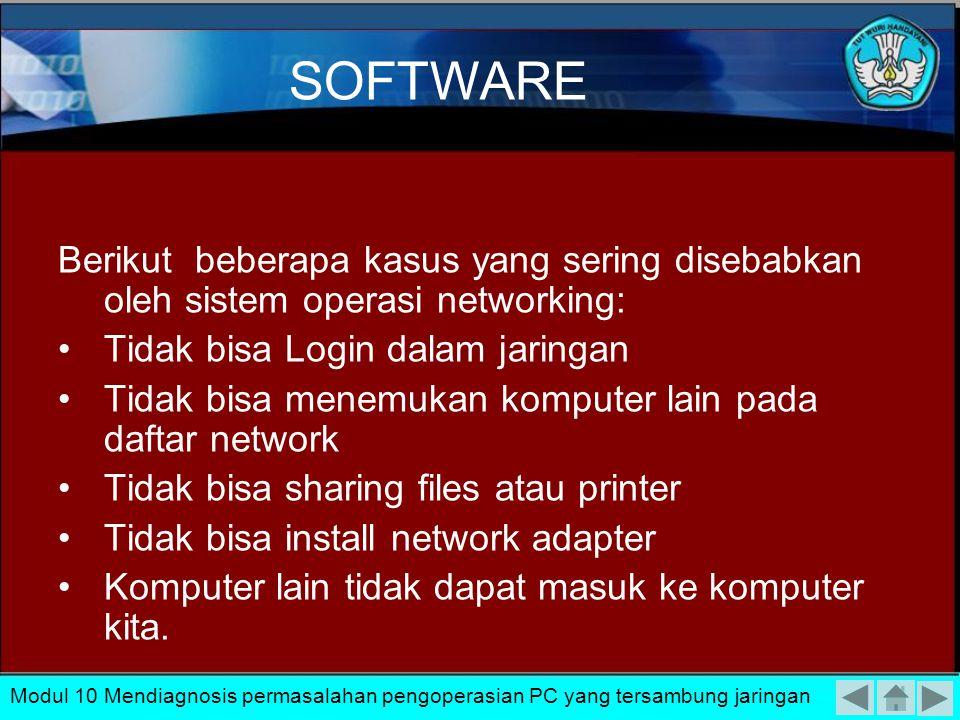 SOFTWARE Berikut beberapa kasus yang sering disebabkan oleh sistem operasi networking: Tidak bisa Login dalam jaringan.