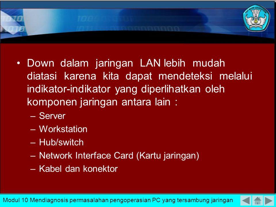 Down dalam jaringan LAN lebih mudah diatasi karena kita dapat mendeteksi melalui indikator-indikator yang diperlihatkan oleh komponen jaringan antara lain :