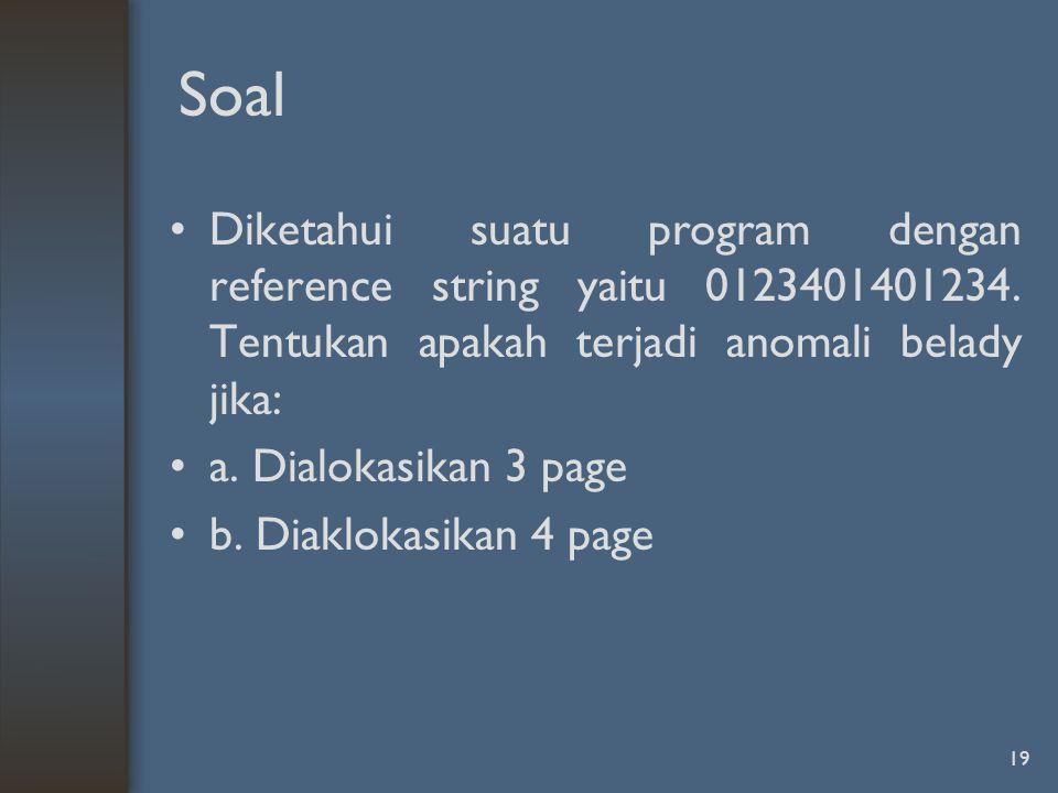 Soal Diketahui suatu program dengan reference string yaitu 0123401401234. Tentukan apakah terjadi anomali belady jika: