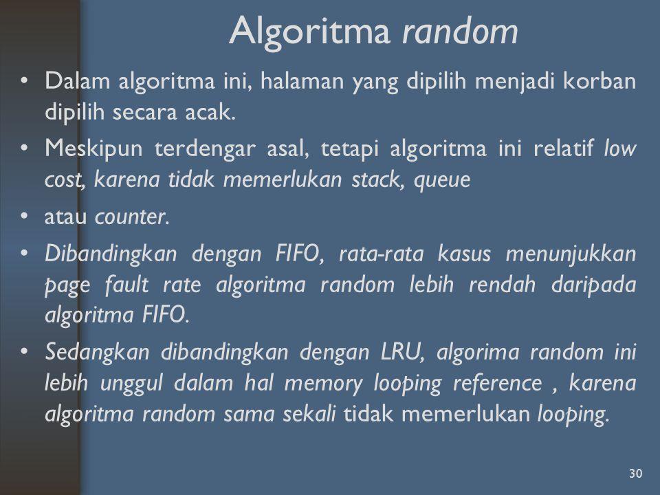 Algoritma random Dalam algoritma ini, halaman yang dipilih menjadi korban dipilih secara acak.