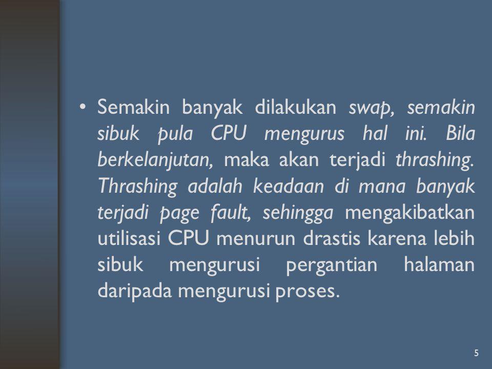 Semakin banyak dilakukan swap, semakin sibuk pula CPU mengurus hal ini