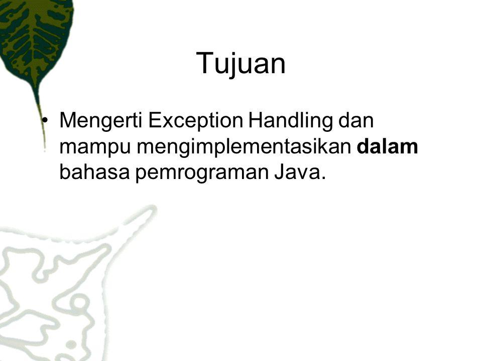 Tujuan Mengerti Exception Handling dan mampu mengimplementasikan dalam bahasa pemrograman Java.