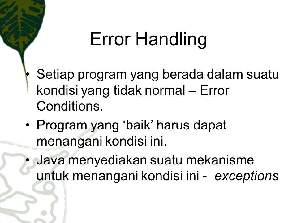Error Handling Setiap program yang berada dalam suatu kondisi yang tidak normal – Error Conditions.