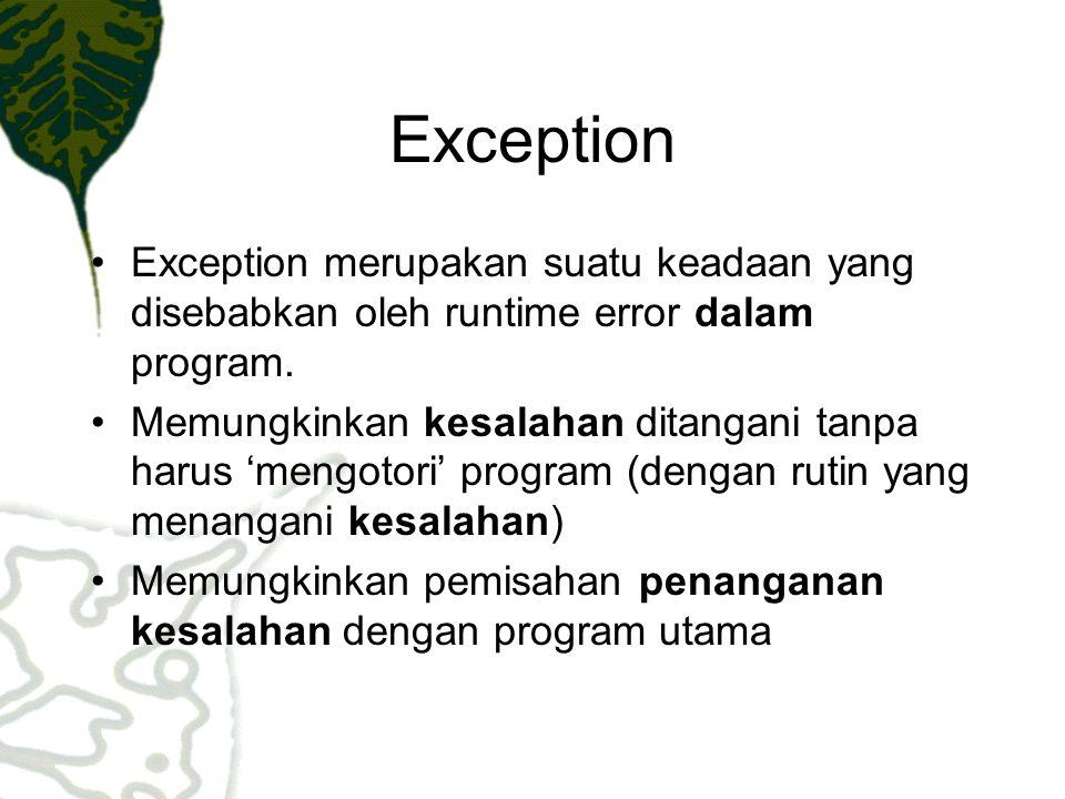 Exception Exception merupakan suatu keadaan yang disebabkan oleh runtime error dalam program.