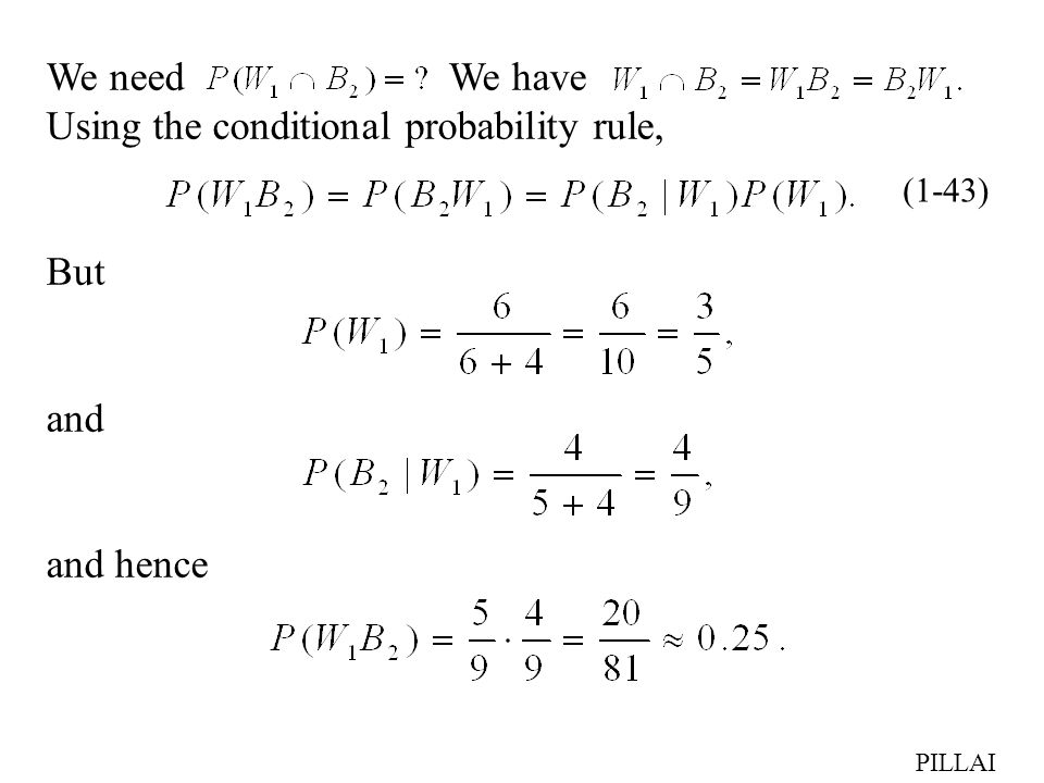 We need We have Using the conditional probability rule,