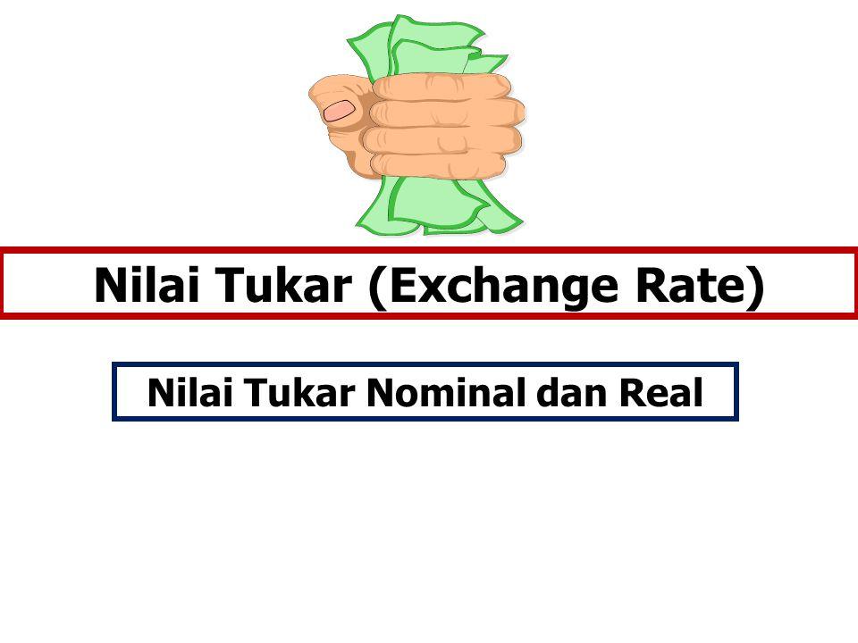 Nilai Tukar (Exchange Rate) Nilai Tukar Nominal dan Real