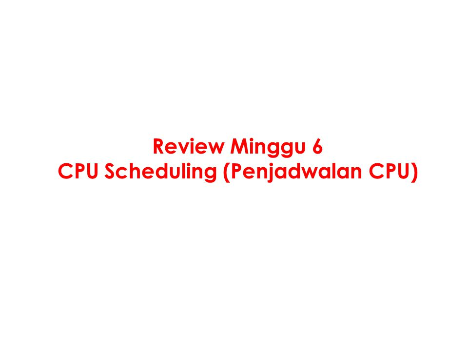 Review Minggu 6 CPU Scheduling (Penjadwalan CPU)