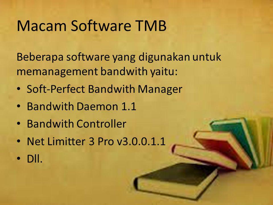 Macam Software TMB Beberapa software yang digunakan untuk memanagement bandwith yaitu: Soft-Perfect Bandwith Manager.