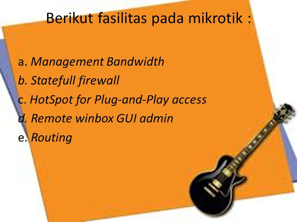 Berikut fasilitas pada mikrotik :