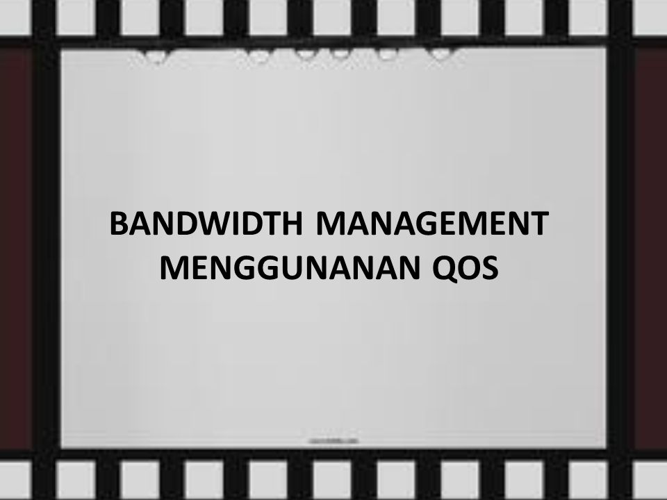 BANDWIDTH MANAGEMENT MENGGUNANAN QOS