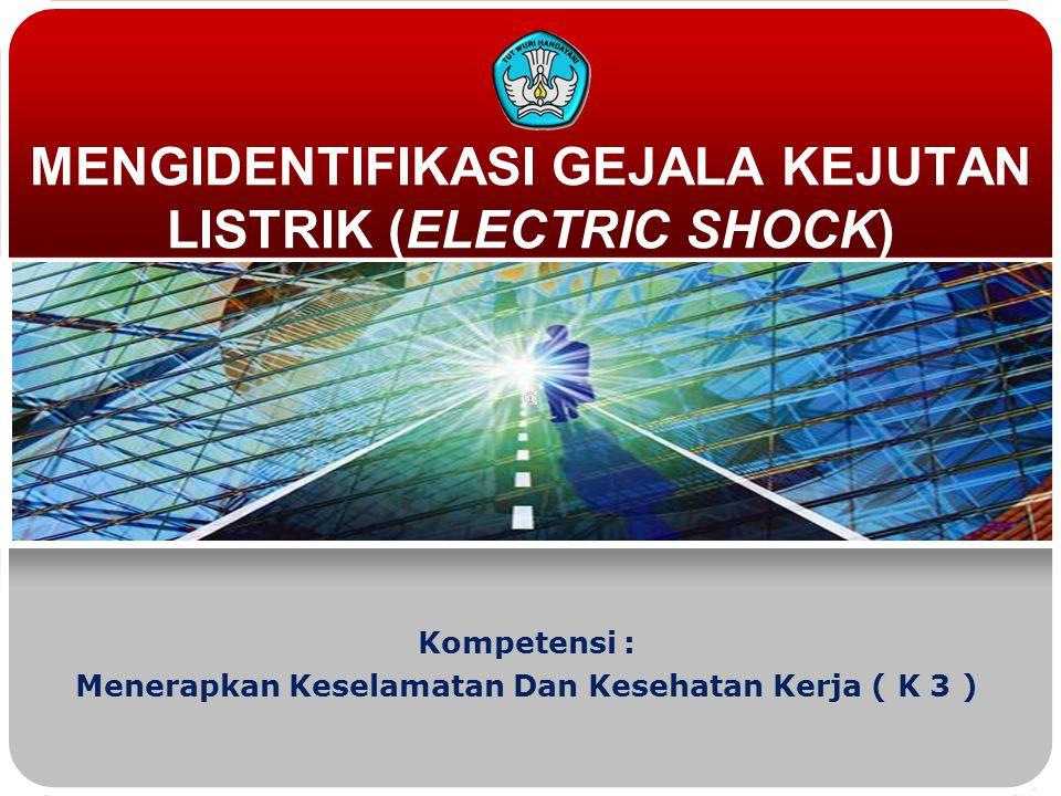 MENGIDENTIFIKASI GEJALA KEJUTAN LISTRIK (ELECTRIC SHOCK)