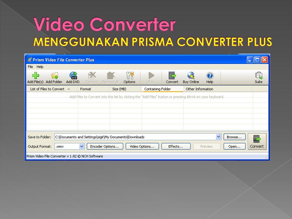 Video Converter MENGGUNAKAN PRISMA CONVERTER PLUS