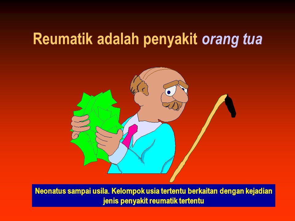 Reumatik adalah penyakit orang tua