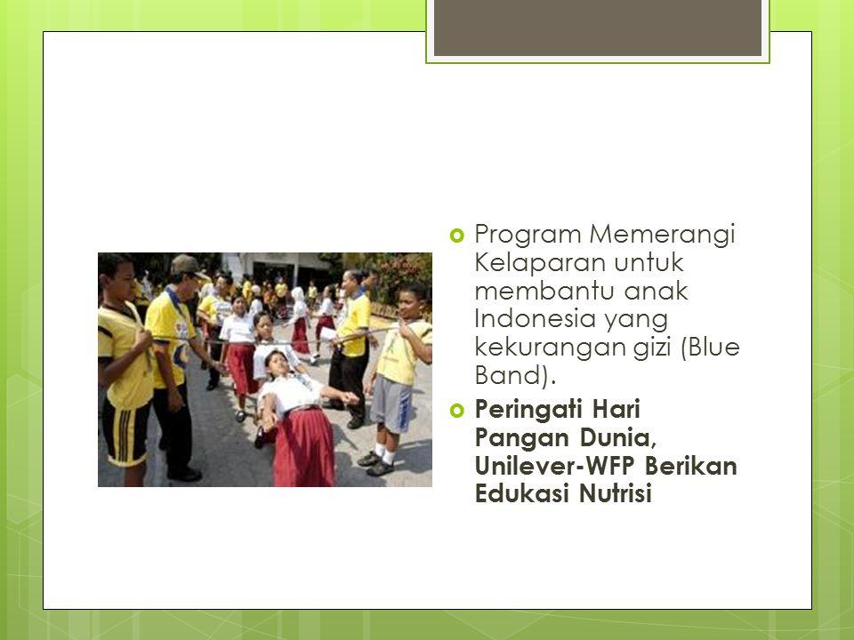 Program Memerangi Kelaparan untuk membantu anak Indonesia yang kekurangan gizi (Blue Band).