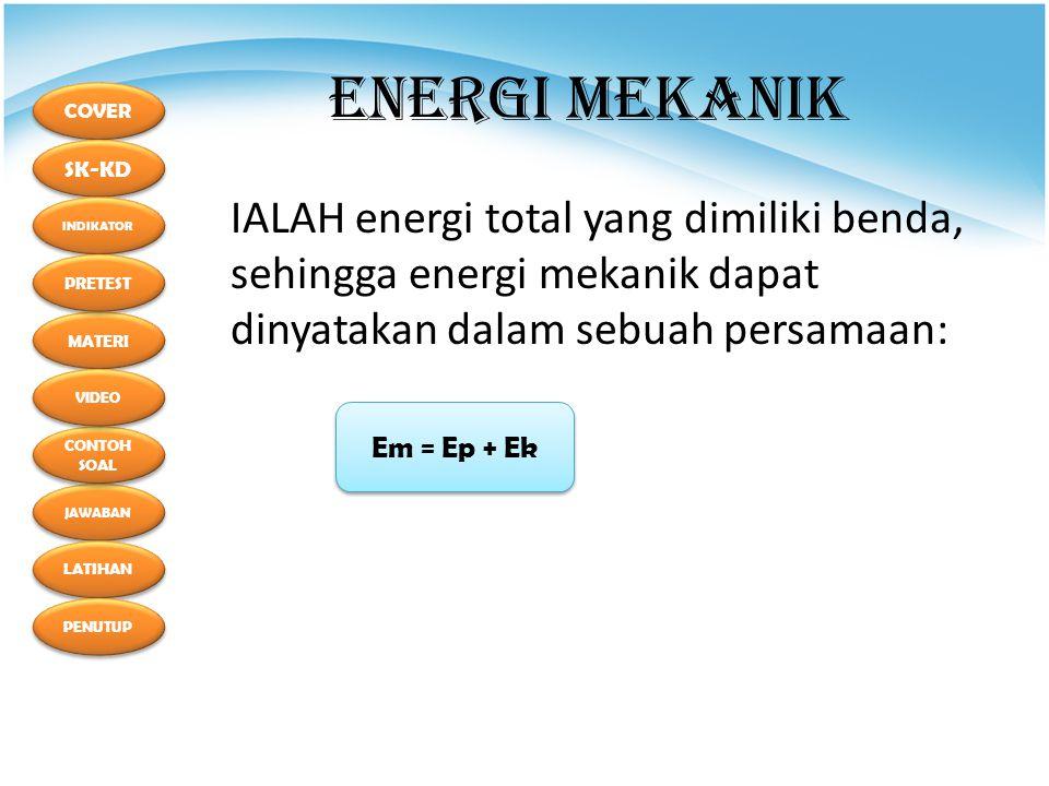 ENERGI MEKANIK IALAH energi total yang dimiliki benda, sehingga energi mekanik dapat dinyatakan dalam sebuah persamaan:
