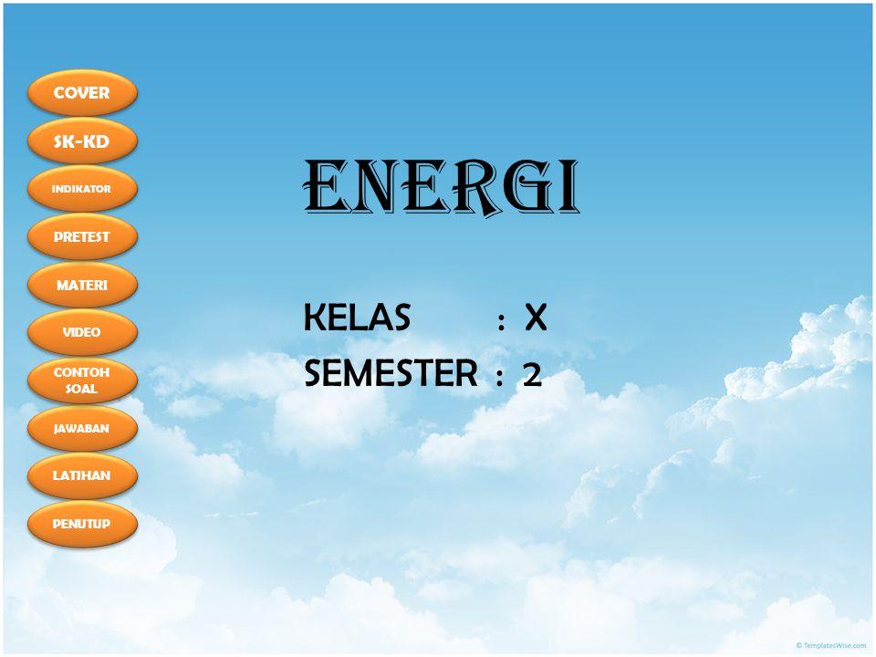 ENERGI KELAS : X SEMESTER : 2
