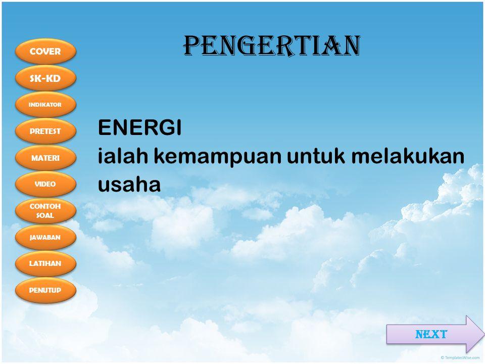 PENGERTIAN ENERGI ialah kemampuan untuk melakukan usaha NEXT