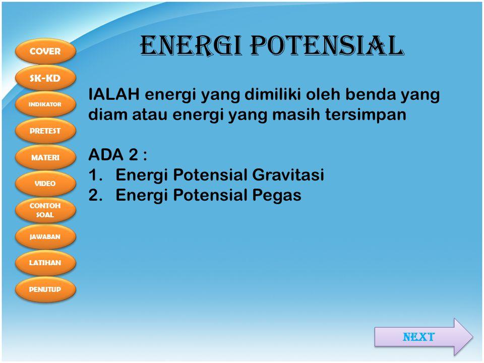 ENERGI POTENSIAL IALAH energi yang dimiliki oleh benda yang