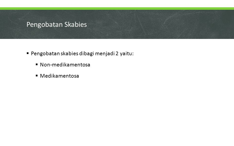 Pengobatan Skabies Pengobatan skabies dibagi menjadi 2 yaitu: