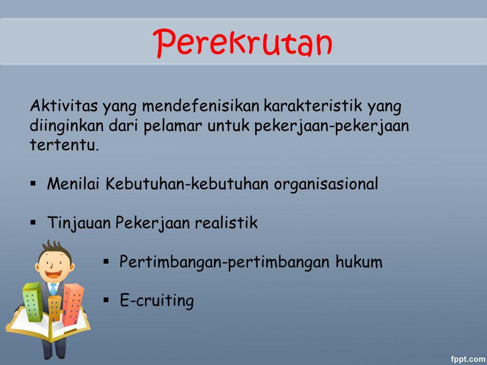Perekrutan Aktivitas yang mendefenisikan karakteristik yang diinginkan dari pelamar untuk pekerjaan-pekerjaan tertentu.