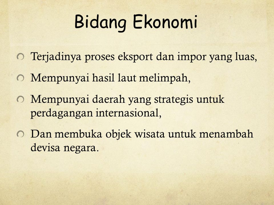 Bidang Ekonomi Terjadinya proses eksport dan impor yang luas,