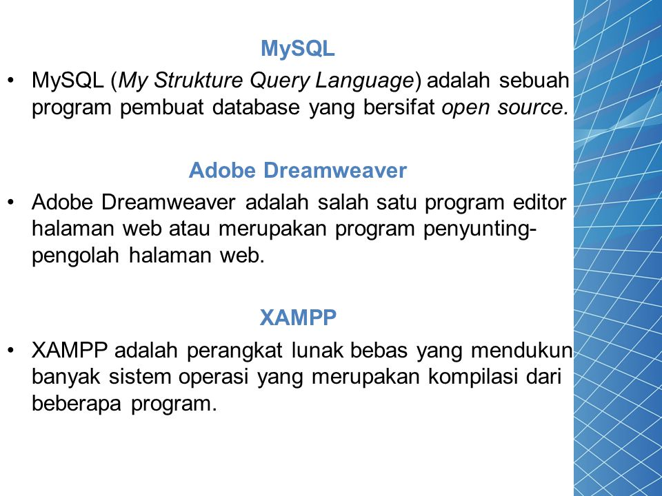 MySQL MySQL (My Strukture Query Language) adalah sebuah program pembuat database yang bersifat open source.