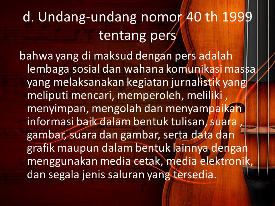d. Undang-undang nomor 40 th 1999 tentang pers