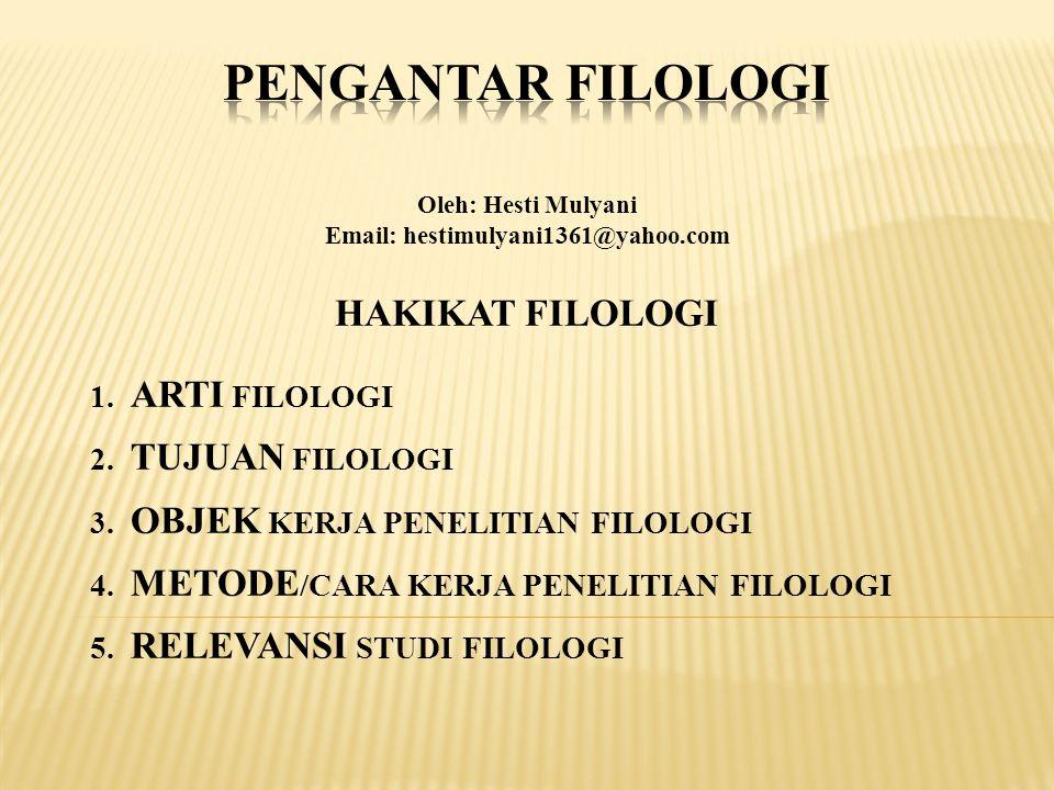 PENGANTAR FILOLOGI HAKIKAT FILOLOGI 1. ARTI FILOLOGI