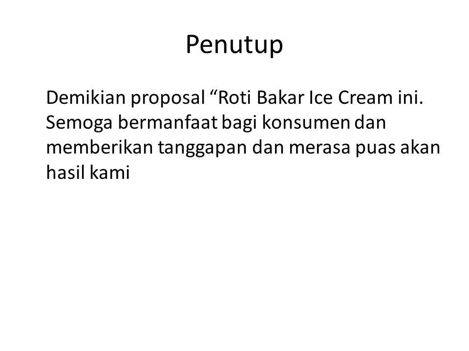 Penutup Demikian proposal Roti Bakar Ice Cream ini.