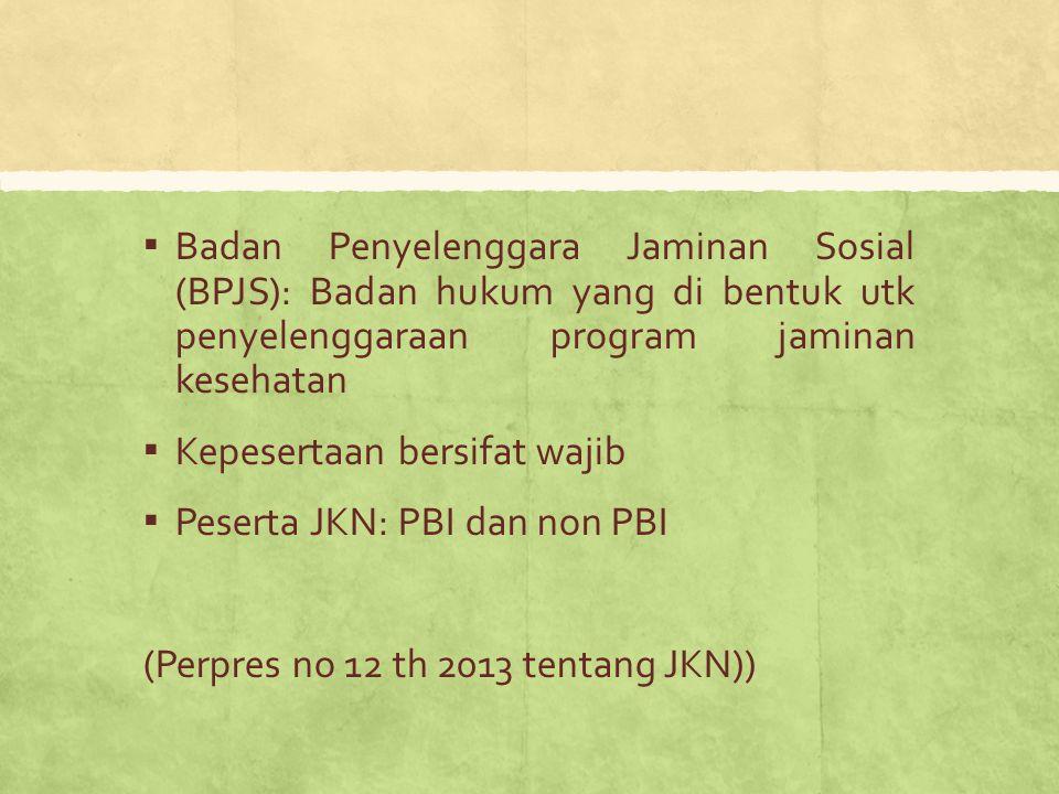 Badan Penyelenggara Jaminan Sosial (BPJS): Badan hukum yang di bentuk utk penyelenggaraan program jaminan kesehatan